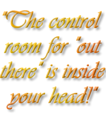 The control room for out there is in your head